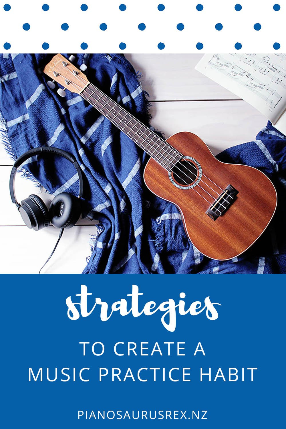 Strategies To Create A Daily Music Practice Habit