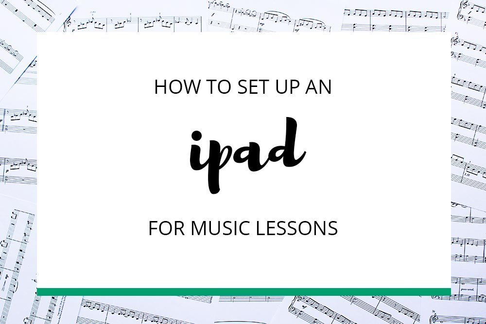 Set Up an iPad for Music Lessons